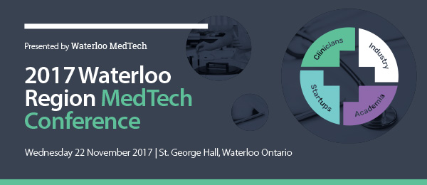 2017 Waterloo Region MedTech Conference - Breaking Through Barriers - Wednesday, November 22, 2017 - St. George Hall, Waterloo Ontario